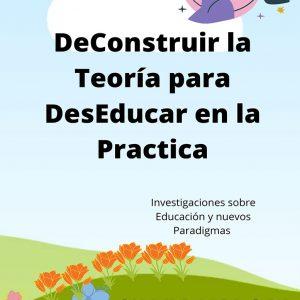 De-construir la Teoría para Des-educar en la Práctica. Silvia Valori